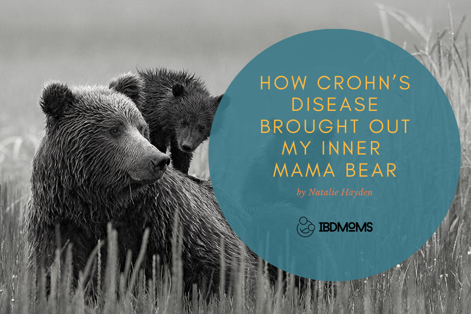 How Crohn's Disease Brought Out My Inner Mama Bear